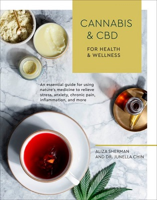 Cannabis & CBD for health and wellness: an essential guide for using nature's medicine to relieve stress, anxiety, chronic pain, inflammation, and more by Aliza Sherman and Dr. Junella Chin; photographs by Erin Scott