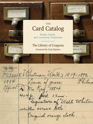 The card catalog : books, cards, and literary treasures By Library of Congress ; foreword by Carla Hayden