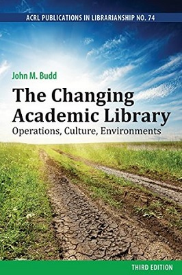 The changing academic library: operations, culture, environments by John M. Budd