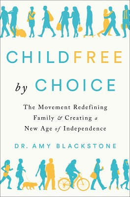 Childfree by choice: the movement redefining family and creating a new age of independence by Dr. Amy Blackstone; afterword by Lance Blackstone