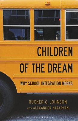 Children of the dream: why school integration works by Rucker C. Johnson with Alexander Nazaryan