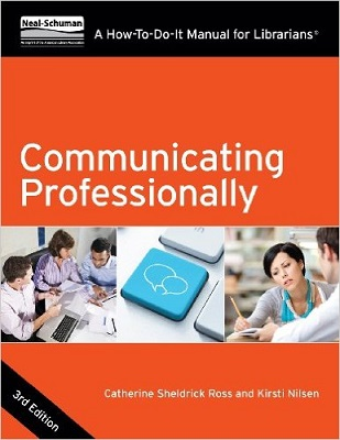 Communicating professionally : a how-to-do-it manual / Catherine Sheldrick Ross & Kirsti Nilsen
