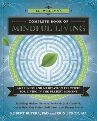 Llewellyn's complete book of mindful living : awareness and meditation practices for living in the present moment