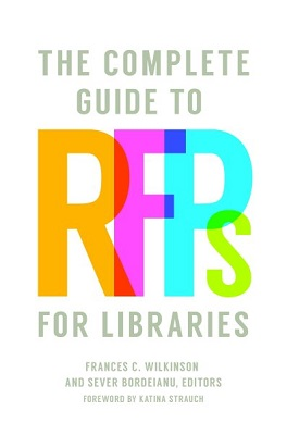 The complete guide to RFPs for libraries by Frances C. Wilkinson and Sever Bordeianu, editors; foreword by Katina Strauch