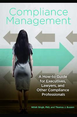 Compliance management : a how-to guide for executives, lawyers, and other compliance professionals