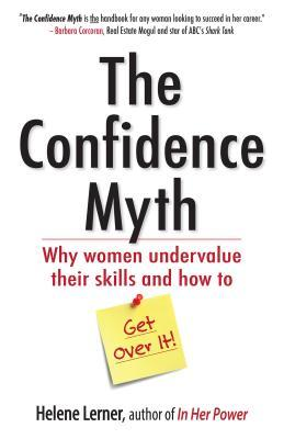 Book cover for The Confidence Myth: Why Women Undervalue Their Skills and How to Get Over It