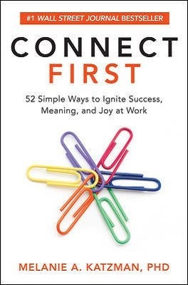 Connect First: 52 Simple Ways to Ignite Success, Meaning, and Joy at Work by Melanie A. Katzman, Ph.D.