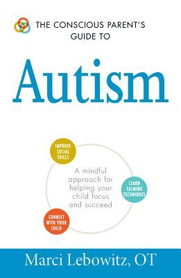 The conscious parent's guide to autism : a mindful approach for helping your child focus and succeed