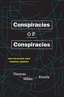 Conspiracies of conspiracies: how delusions have overrun America by Thomas Milan Konda
