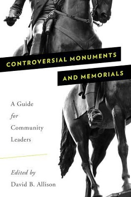 Controversial monuments and memorials: a guide for community leaders edited by David B. Allison