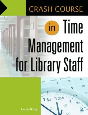 Crash course in time management for library staff by Brenda Hough