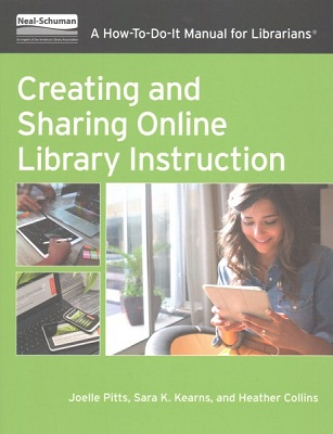 Creating and sharing online library instruction: a how-to-do-it manual for librarians by Joelle Pitts, Sara K. Kearns, and Heather Collins