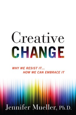Creative change : why we resist it ... how we can embrace it by Jennifer Mueller, Ph. D