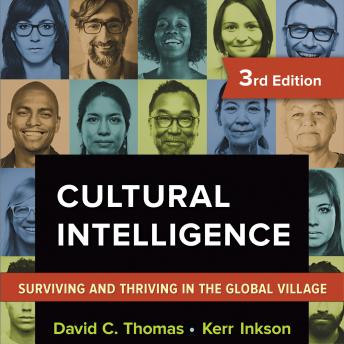 Cultural intelligence : surviving and thriving in the global village By David C. Thomas and Kerr Inkson