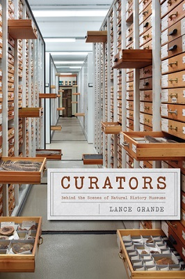 Curators : behind the scenes of natural history museums By Lance Grande
