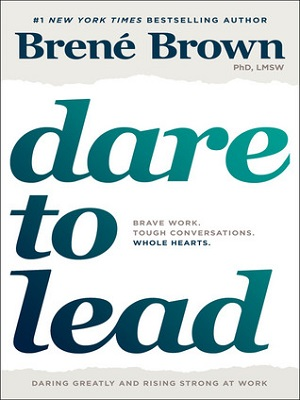 Dare to lead: brave work, tough conversations, whole hearts by Brené Brown