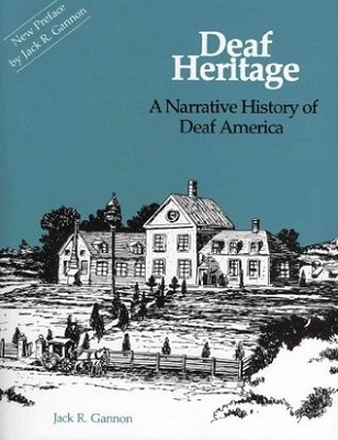 Deaf heritage : a narrative history of deaf America By Jack R. Gannon ; edited by Jane Butler and Laura-Jean Gilbert ; layout by Rosalyn L. Gannon