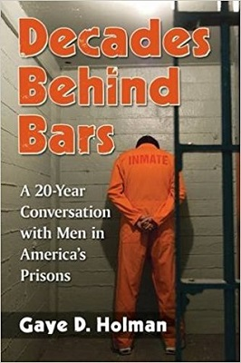 Decades behind bars : a 20-year conversation with men in America's prisons by Gaye D. Holman