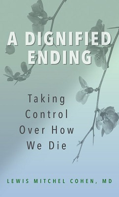 A dignified ending: taking control over how we die by Lewis Mitchel Cohen