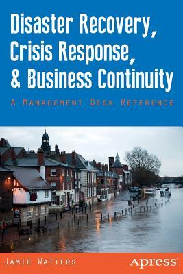 Disaster recovery, crisis response, and business continuity : a management desk reference
