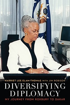 Diversifying diplomacy: my journey from Roxbury to Dakar by Harriet Lee Elam-Thomas with Jim Robison; foreword by Allan E. Goodman; preface by John C. Bersia