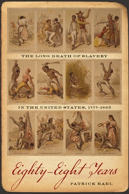 Book cover for Eighty-eight years : the long death of slavery in the United States, 1777-1865