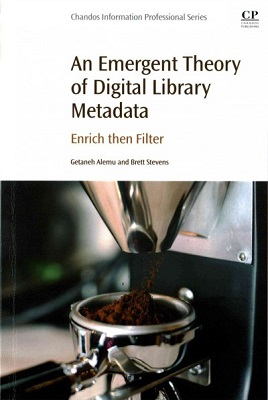 An emergent theory of digital library metadata : enrich then filter