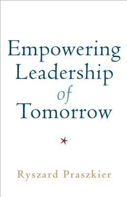 Empowering leadership of tomorrow by Ryszard Praszkier