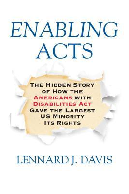Book cover for Enabling Acts: The Hidden Story of How the Americans with Disabilities Act Gave the Largest US Minority Its Rights