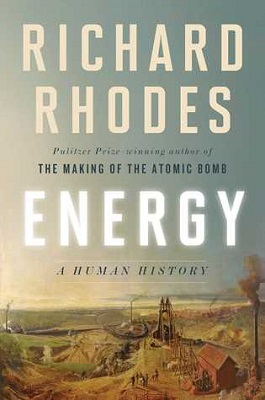 Energy: a human history by Richard Rhodes