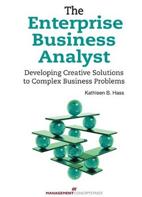 The Enterprise Business Analyst : developing creative solutions to complex business problems