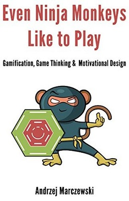 Even ninja monkeys like to play : gamification, game thinking & motivational design