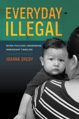 Book cover for Everyday illegal : when policies undermine immigrant families