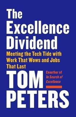 The excellence dividend: meeting the tech tide with work that wows and jobs that last by Tom Peters