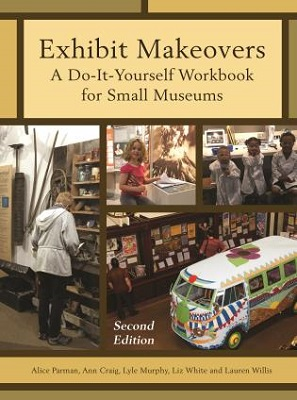 Exhibit makeovers : a do-it-yourself workbook for small museums By Alice Parman, Ann Craig, Lyle Murphy, Liz White, and Lauren Willis