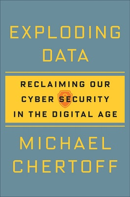 Exploding data: reclaiming our cyber security in the digital age by Michael Chertoff