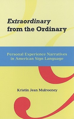 Extraordinary from the ordinary : personal experience narratives in American Sign Language by Kristin Jean Mulrooney