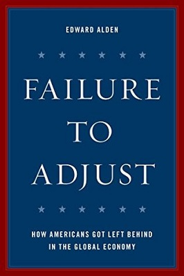 Failure to adjust : how Americans got left behind in the global economy by Edward Alden