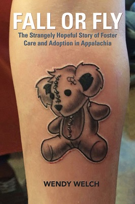 Fall or fly : the strangely hopeful story of foster care and adoption in Appalachia by Wendy Welch