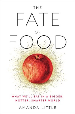 The fate of food: what we'll eat in a bigger, hotter, smarter world by Amanda Little