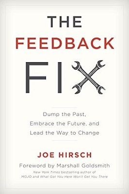 The feedback fix : dump the past, embrace the future, and lead the way to change by Joe Hirsch