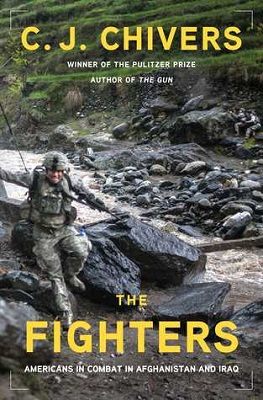 The fighters: Americans in combat in Afghanistan and Iraq by C.J. Chivers