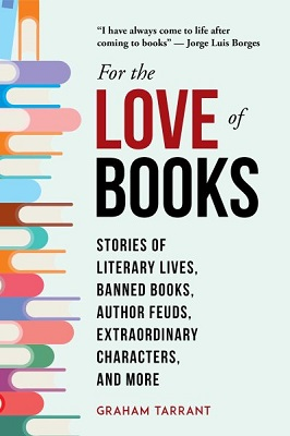 For the love of books: stories of literary lives, banned books, author feuds, extraordinary characters, and more by Graham Tarrant