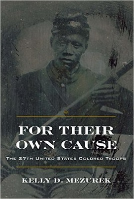For their own cause : the 27th United States Colored Troops by Kelly D. Mezurek