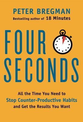 book cover for Four seconds : all the time you need to stop counter-productive habits and get the results you want / Peter Bregman