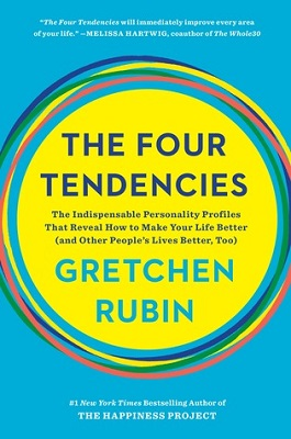 The four tendencies : the indispensable personality profiles that reveal how to make your life better (and other people's lives better, too) by Gretchen Rubin