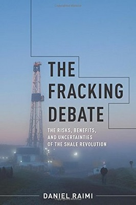 The fracking debate: the risks, benefits, and uncertainties of the shale revolution by Daniel Raimi