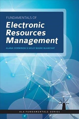 Fundamentals of electronic resources management by Alana Verminski and Kelly Marie Blanchat