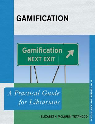 Gamification : a practical guide for librarians By Elizabeth McMunn-Tetangco