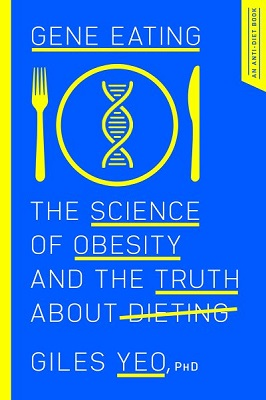 Gene eating: the science of obesity and the truth about dieting by Giles Yeo, Ph.D.